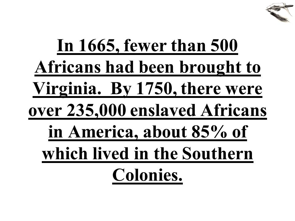 In 1665, fewer than 500 Africans had been brought to Virginia.