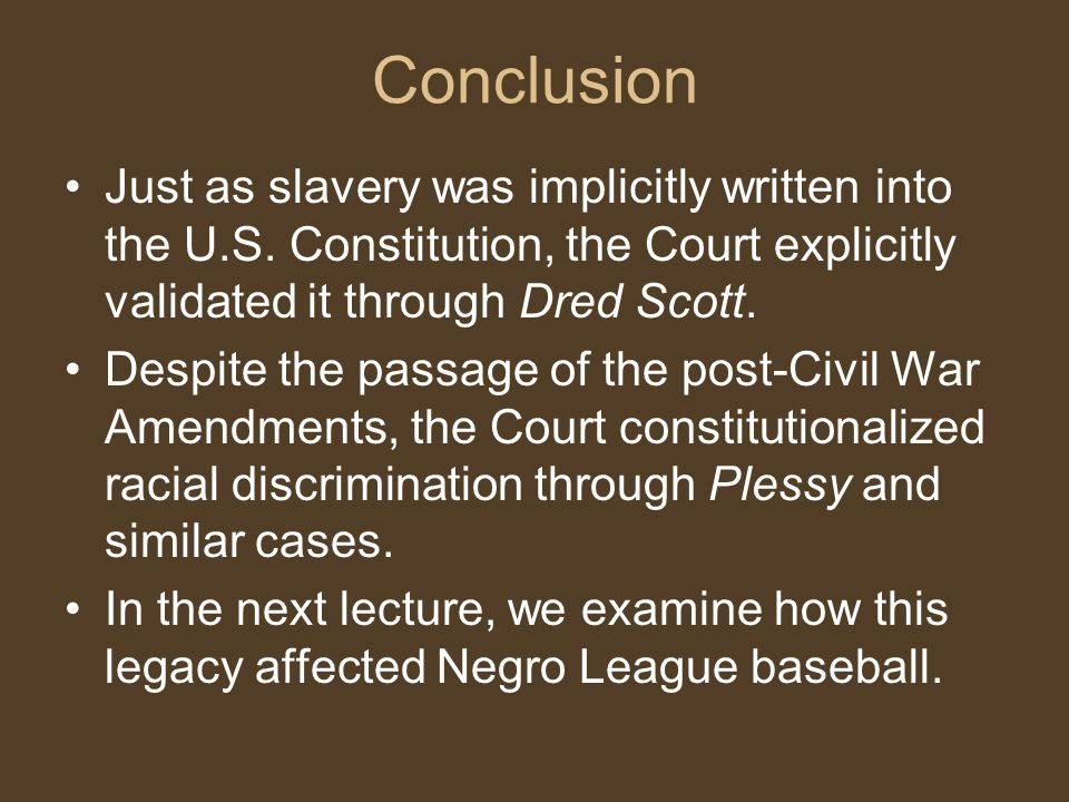 Conclusion Just as slavery was implicitly written into the U.S.