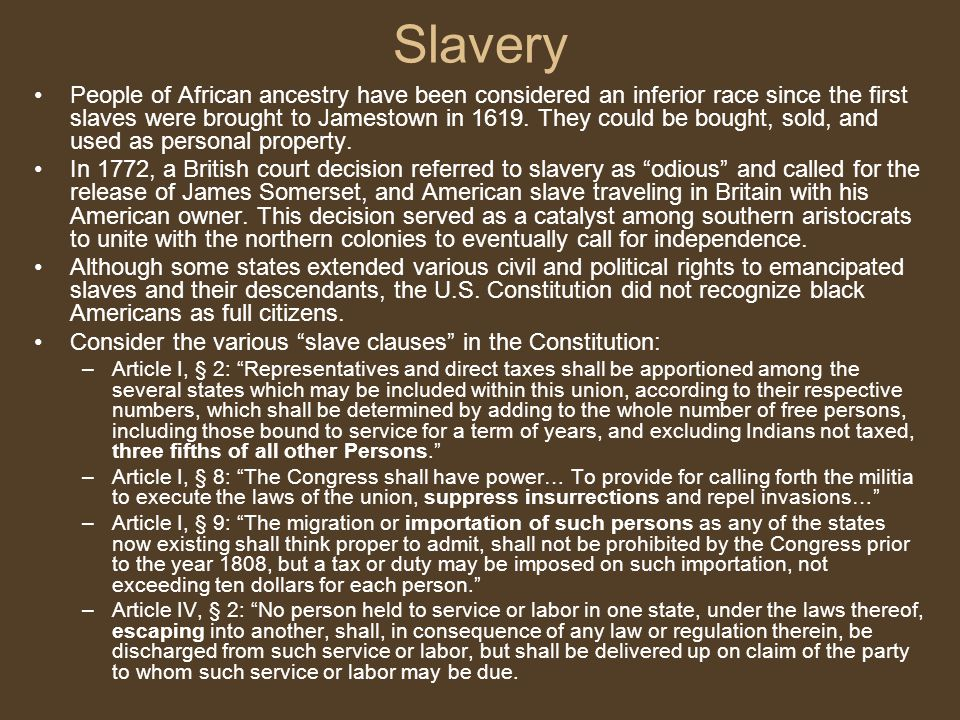 Slavery People of African ancestry have been considered an inferior race since the first slaves were brought to Jamestown in 1619.