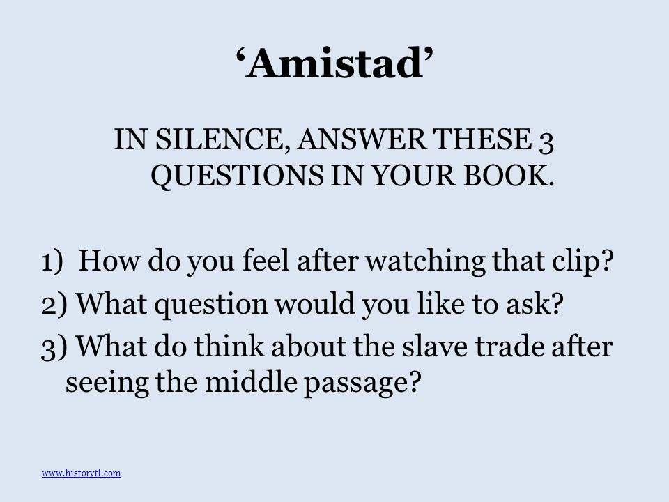 'Amistad' IN SILENCE, ANSWER THESE 3 QUESTIONS IN YOUR BOOK.