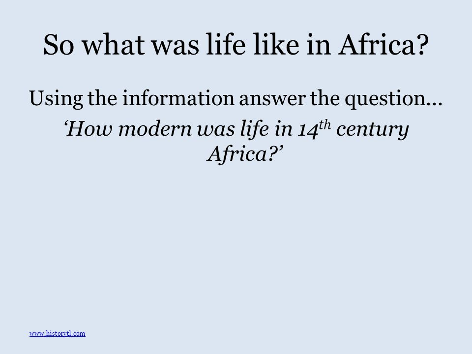 So what was life like in Africa. Using the information answer the question...