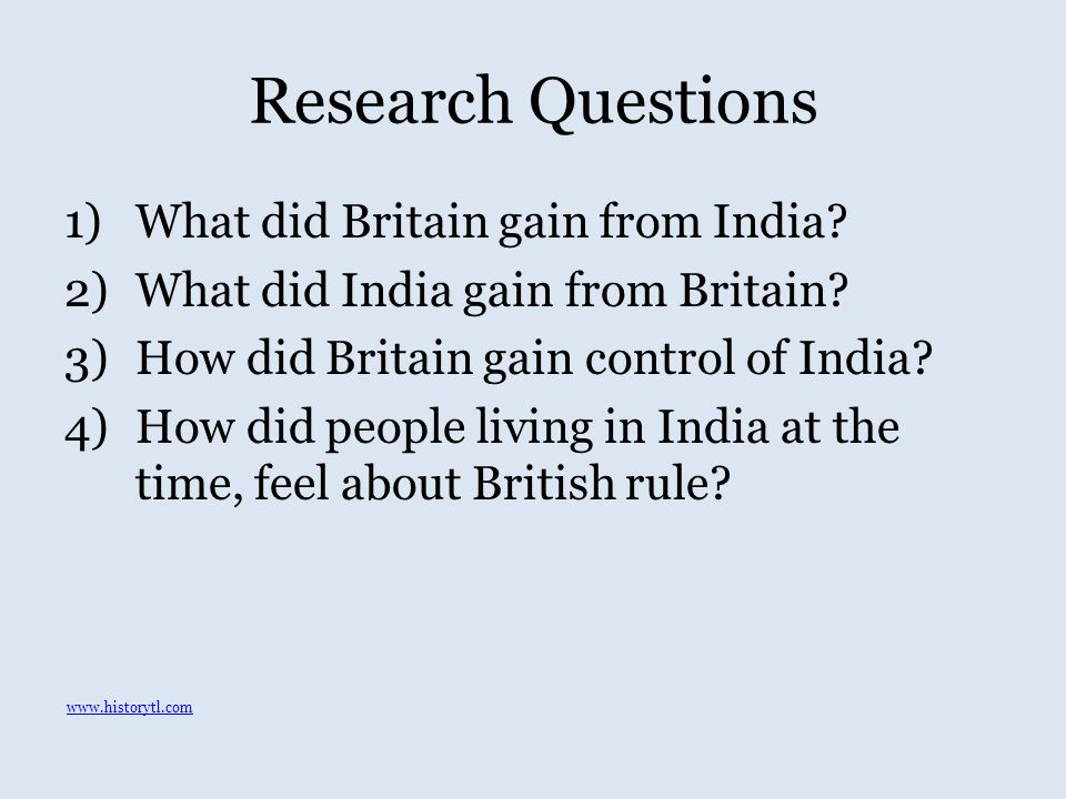 Research Questions 1)What did Britain gain from India.