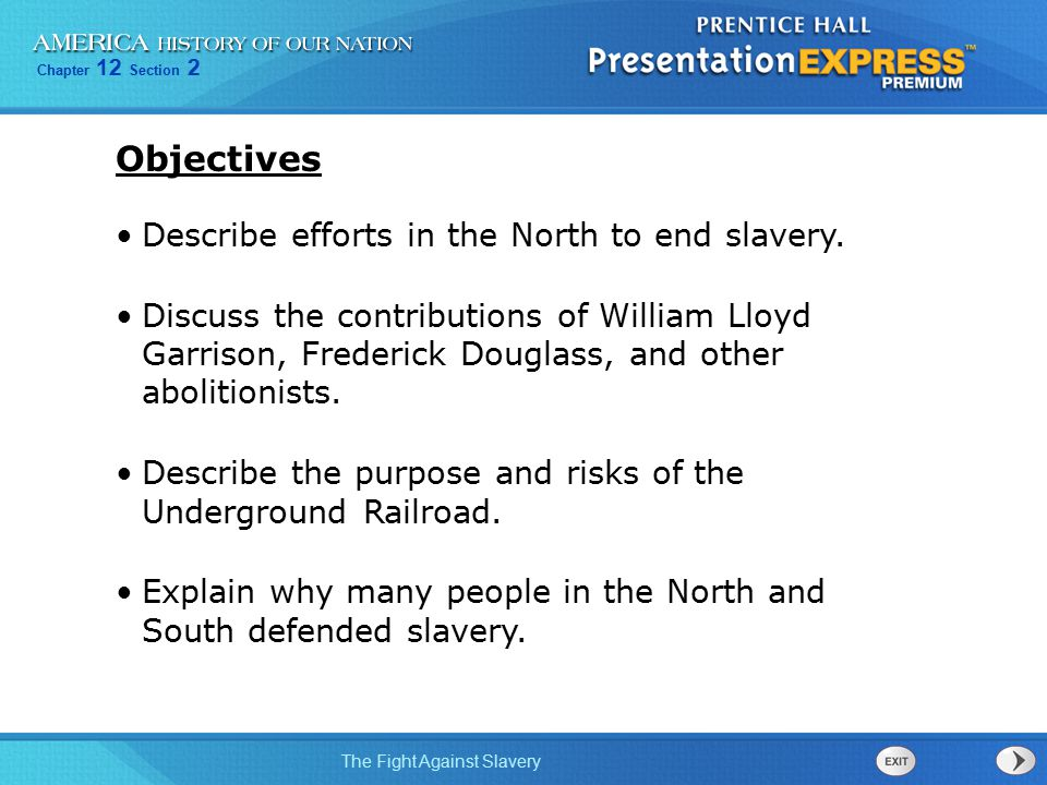 Chapter 12 Section 2 The Fight Against Slavery Describe efforts in the North to end slavery. Discuss the contributions of William Lloyd Garrison, Fred