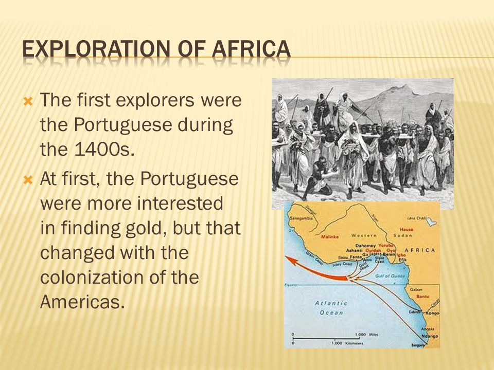  The first explorers were the Portuguese during the 1400s.