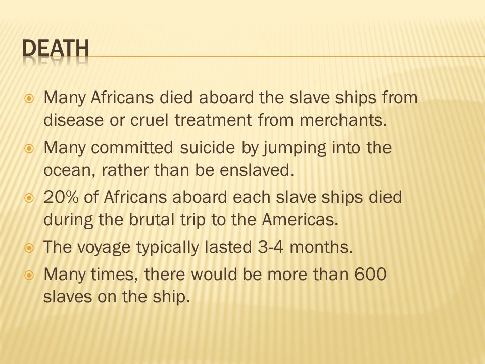  Many Africans died aboard the slave ships from disease or cruel treatment from merchants.