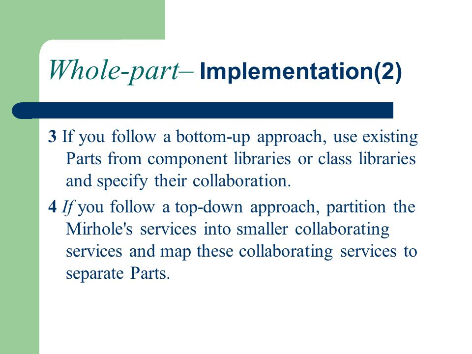 Whole-part– Implementation(2) 3 If you follow a bottom-up approach, use existing Parts from component libraries or class libraries and specify their c