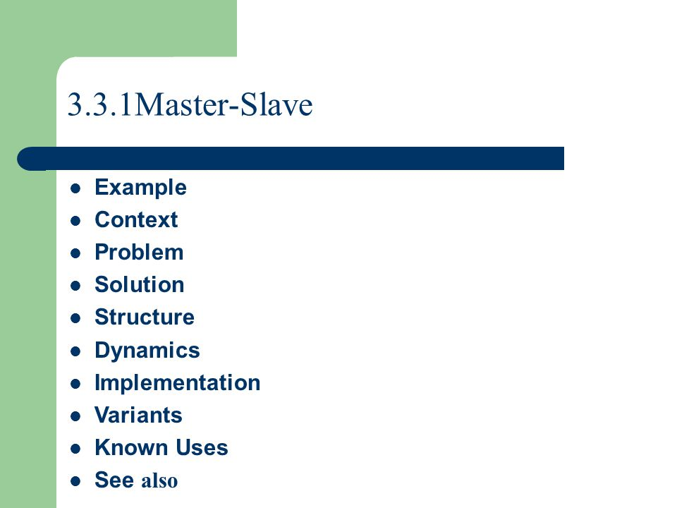 3.3.1Master-Slave Example Context Problem Solution Structure Dynamics Implementation Variants Known Uses See also