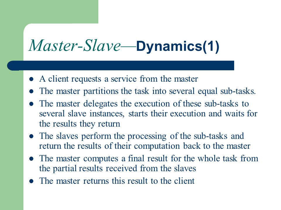 Master-Slave— Dynamics(1) A client requests a service from the master The master partitions the task into several equal sub-tasks. The master delegate