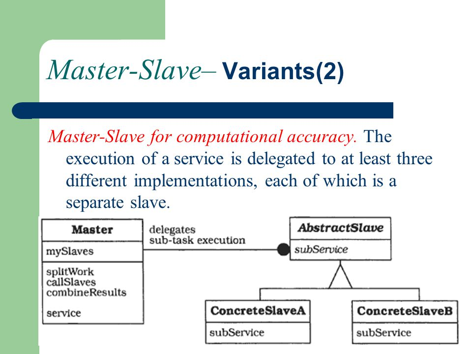 Master-Slave– Variants(2) Master-Slave for computational accuracy.
