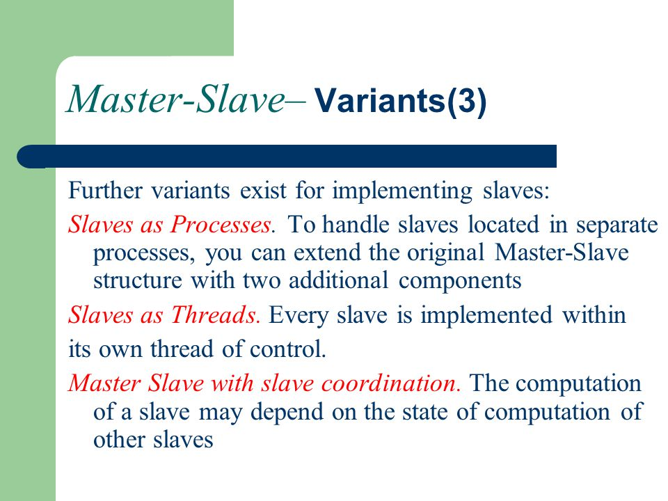 Master-Slave– Variants(3) Further variants exist for implementing slaves: Slaves as Processes. To handle slaves located in separate processes, you can