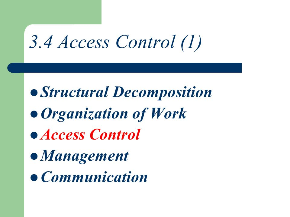 3.4 Access Control (1) Structural Decomposition Organization of Work Access Control Management Communication