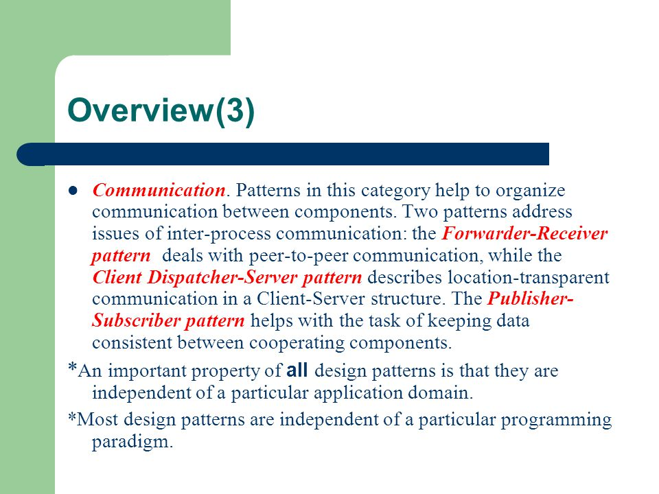 Overview(3) Communication. Patterns in this category help to organize communication between components. Two patterns address issues of inter-process c