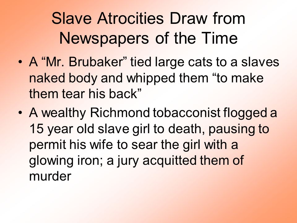 """Slave Atrocities Draw from Newspapers of the Time A """"Mr. Brubaker"""" tied large cats to a slaves naked body and whipped them """"to make them tear his back"""