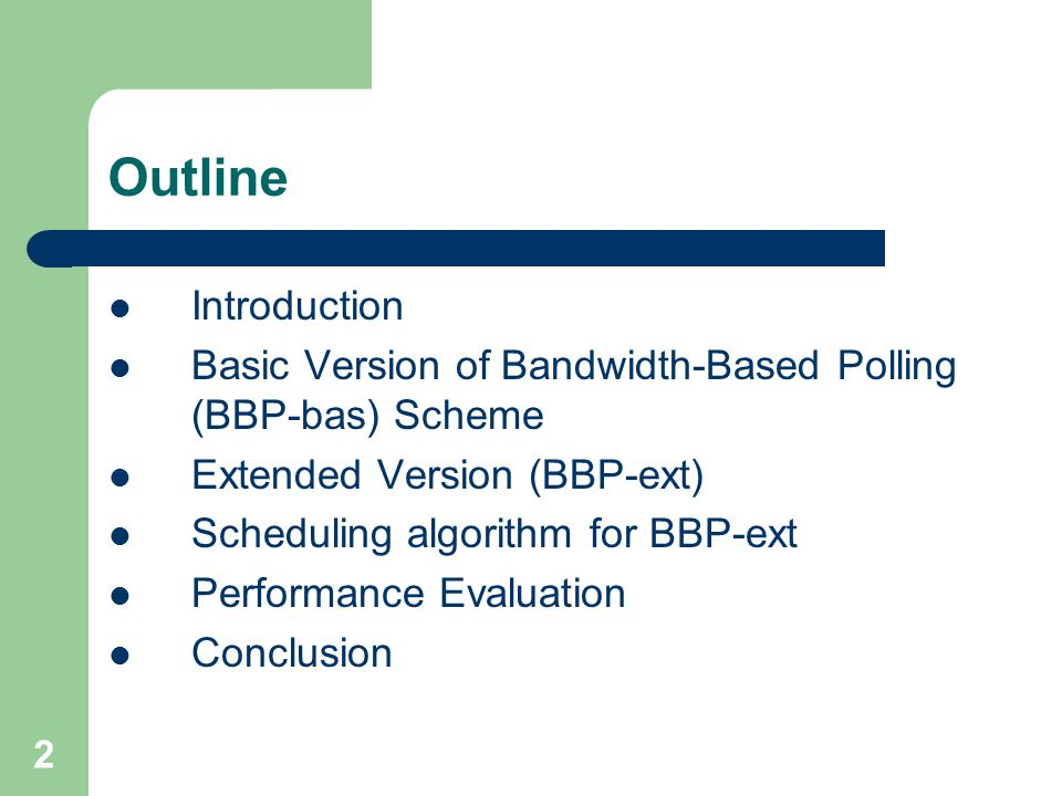 2 Outline Introduction Basic Version of Bandwidth-Based Polling (BBP-bas) Scheme Extended Version (BBP-ext) Scheduling algorithm for BBP-ext Performance Evaluation Conclusion