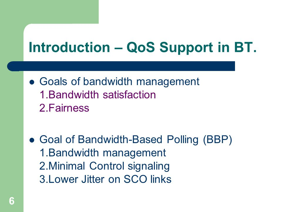 6 Introduction – QoS Support in BT.
