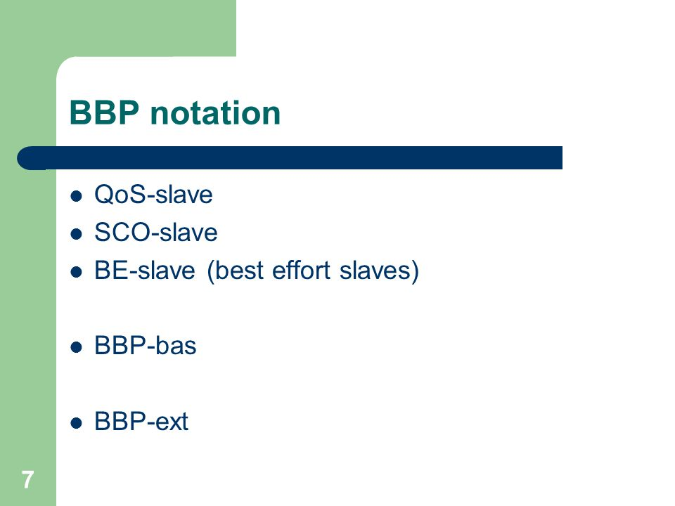 7 BBP notation QoS-slave SCO-slave BE-slave (best effort slaves) BBP-bas BBP-ext