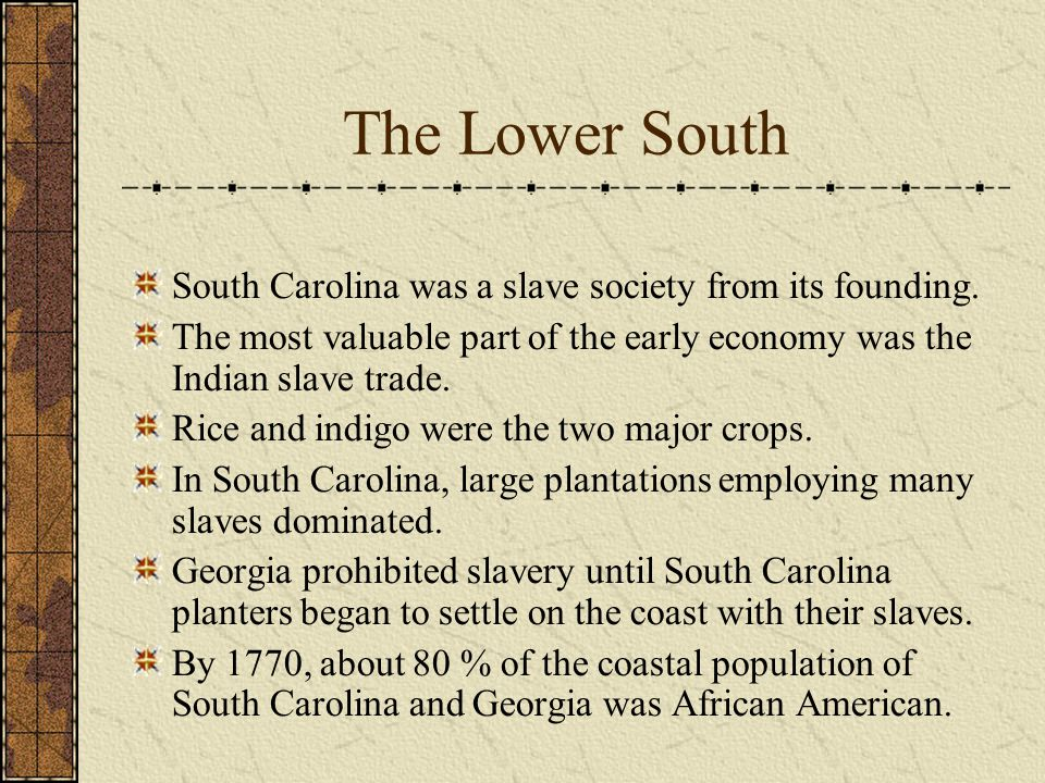 The Lower South South Carolina was a slave society from its founding.