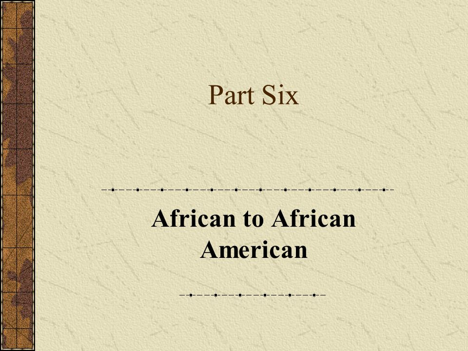Part Six African to African American