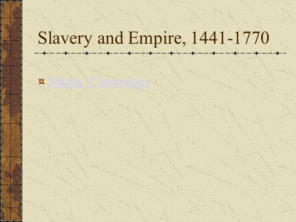 Slavery and Empire, 1441-1770 Media: Chronology