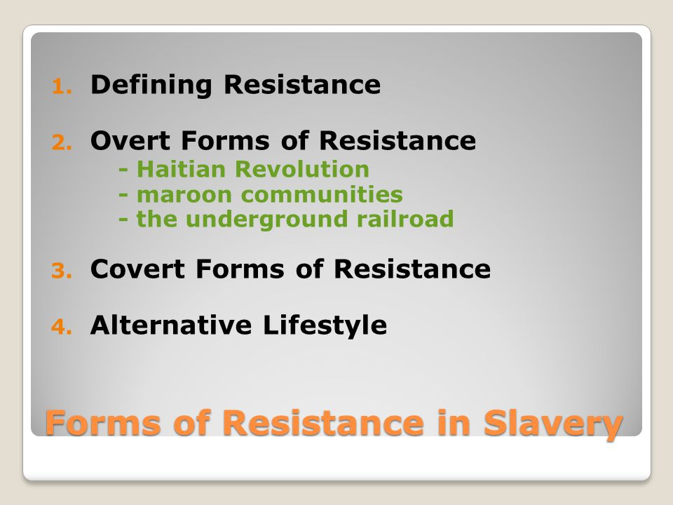 Defining Resistance In the Americas, slave resistance was the sum of all the tools and strategies used to openly challenge and defy the system of slavery, as well as the more subtle responses of survival that characterized the daily lives of slaves and helped keep their spirits alive.