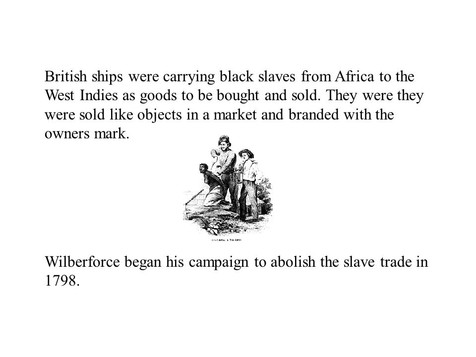 In 1833 Wilberforce s efforts were finally rewarded when the Abolition of Slavery Act was passed.