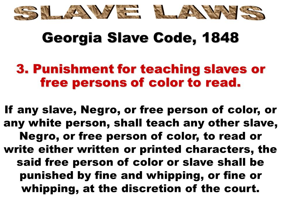 Georgia Slave Code, 1848 2. Punishment of free persons of color for encouraging slaves 2. Punishment of free persons of color for encouraging slaves.