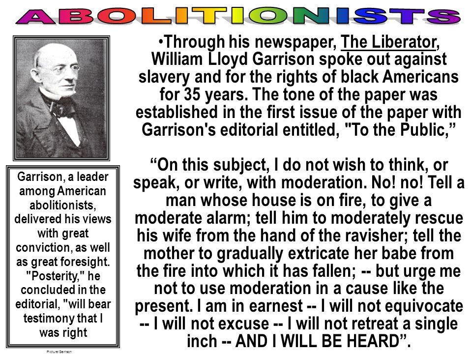 William Lloyd Garrison (1801-1879) eSlavery & Masonry undermined republican values. eImmediate emancipation with NO compensation. eSlavery was a moral