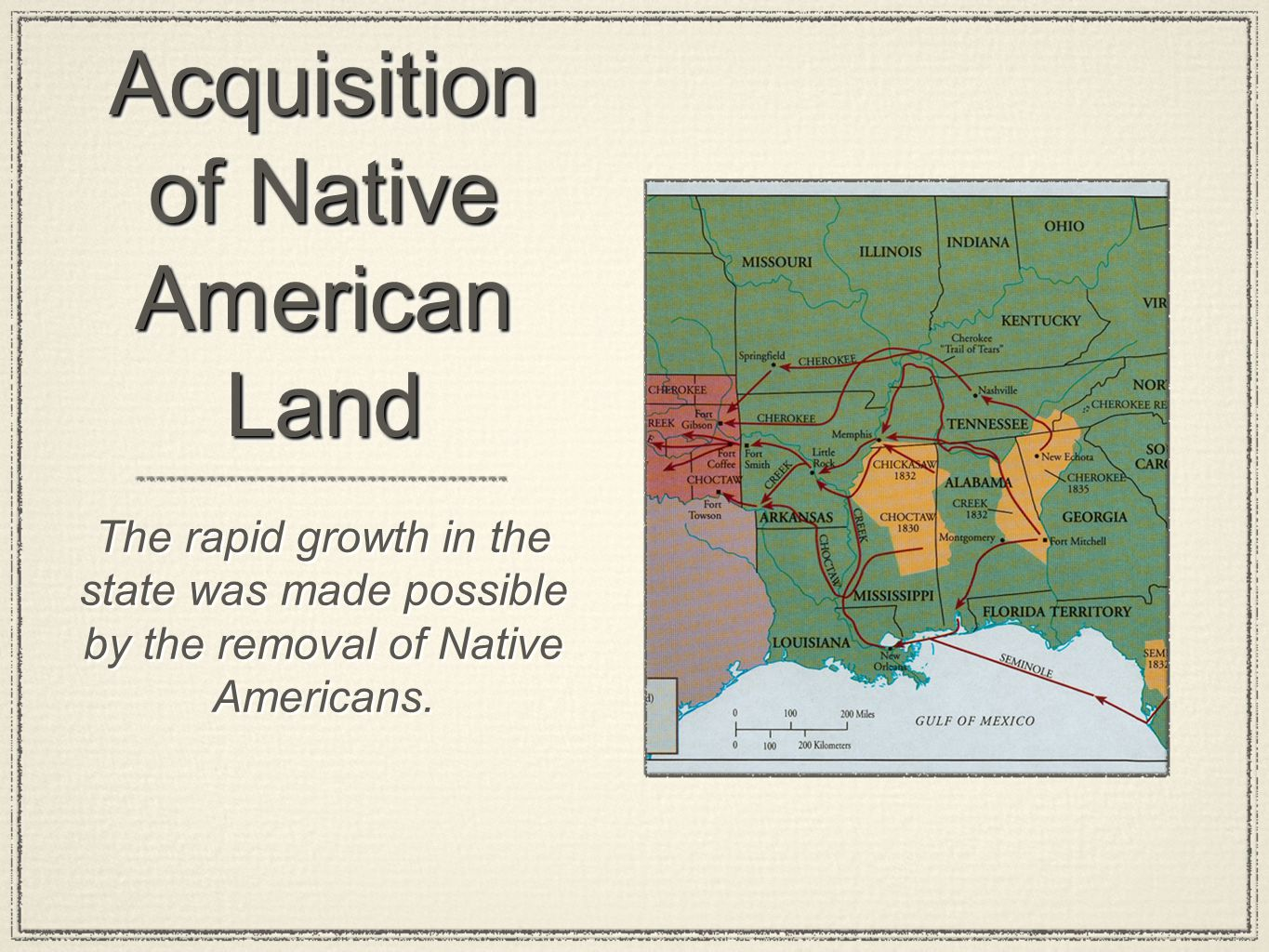 Acquisition of Native American Land The rapid growth in the state was made possible by the removal of Native Americans.