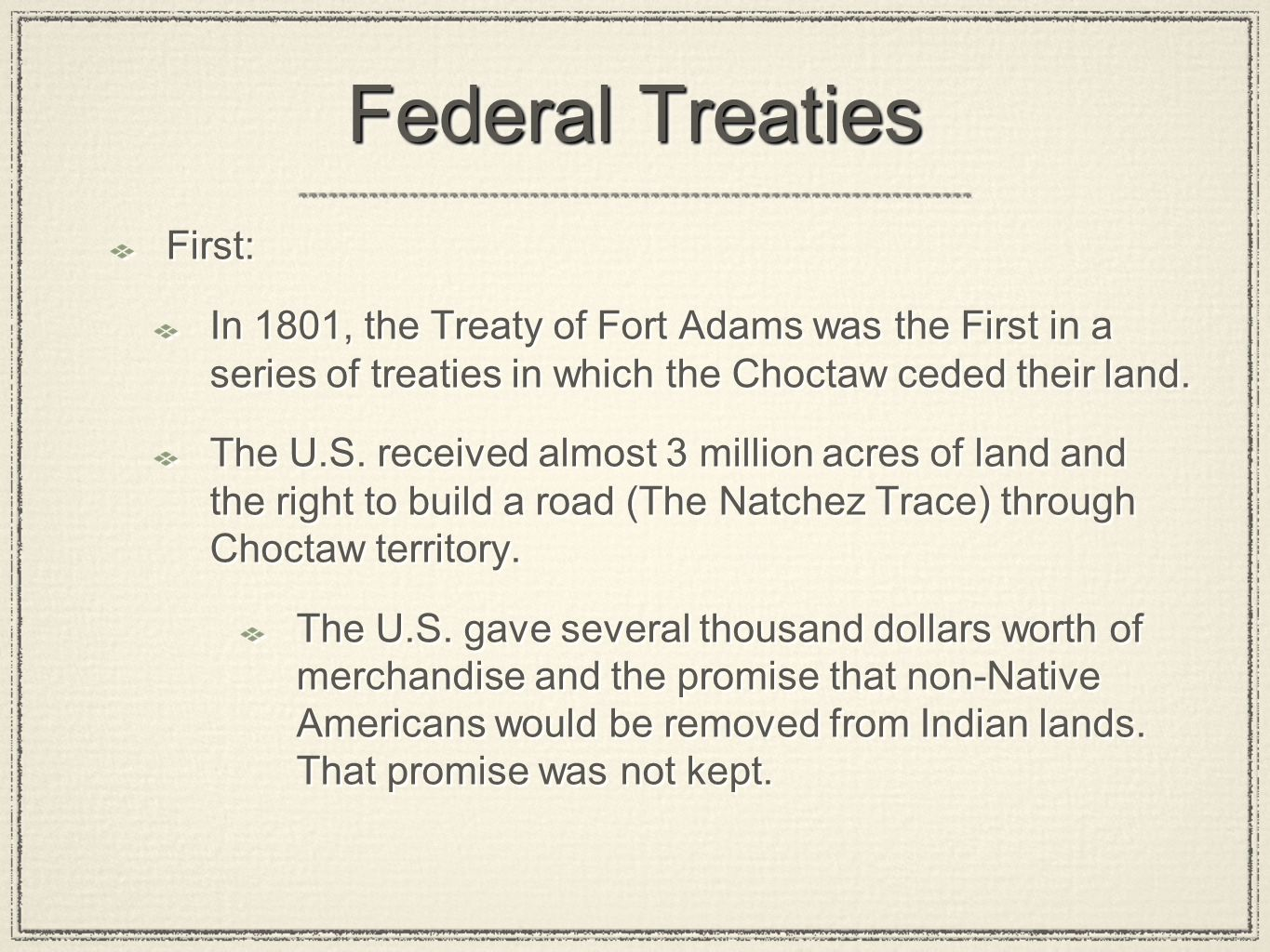 Federal Treaties First: In 1801, the Treaty of Fort Adams was the First in a series of treaties in which the Choctaw ceded their land. The U.S. receiv