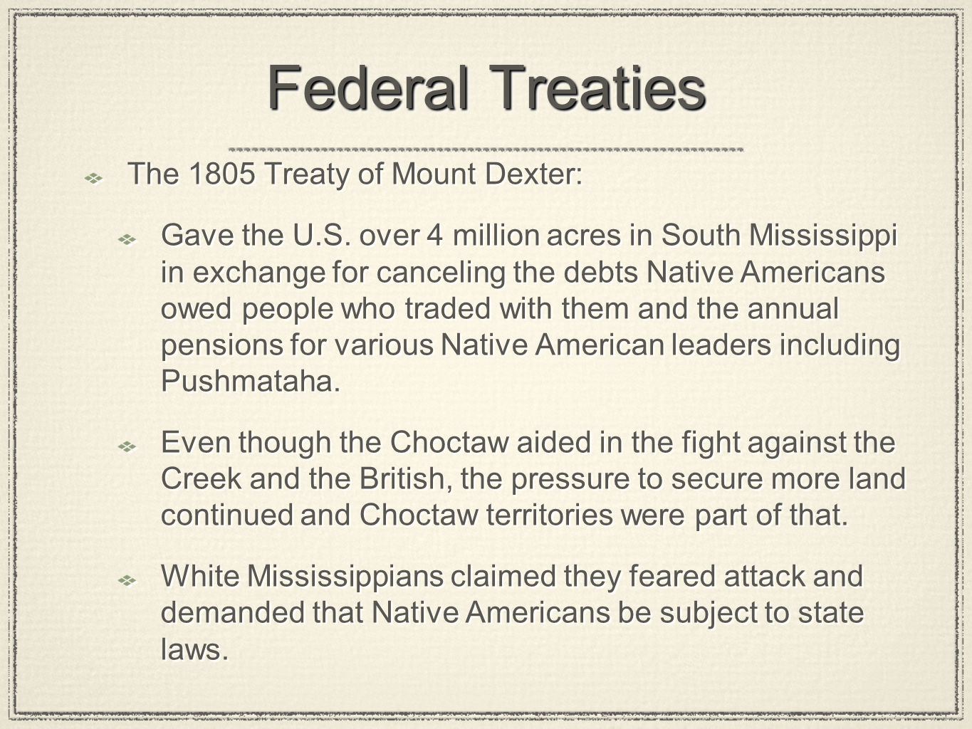Federal Treaties The 1805 Treaty of Mount Dexter: Gave the U.S. over 4 million acres in South Mississippi in exchange for canceling the debts Native A
