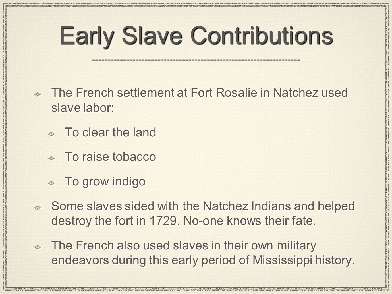 Early Slave Contributions The French settlement at Fort Rosalie in Natchez used slave labor: To clear the land To raise tobacco To grow indigo Some sl