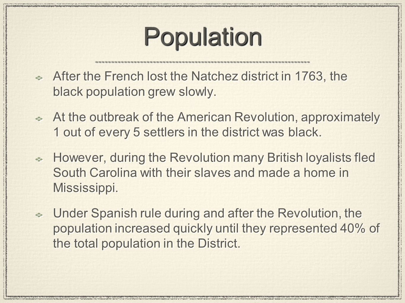PopulationPopulation After the French lost the Natchez district in 1763, the black population grew slowly. At the outbreak of the American Revolution,