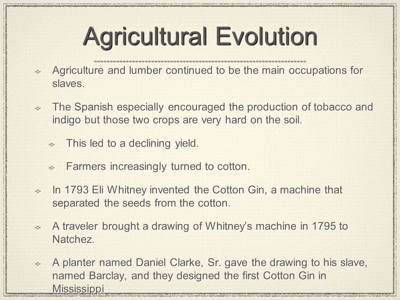 Agricultural Evolution Agriculture and lumber continued to be the main occupations for slaves. The Spanish especially encouraged the production of tob