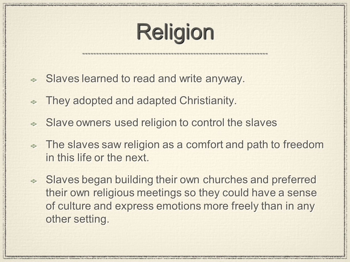 ReligionReligion Slaves learned to read and write anyway. They adopted and adapted Christianity. Slave owners used religion to control the slaves The