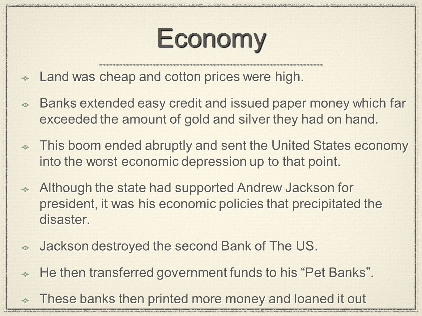 EconomyEconomy Land was cheap and cotton prices were high. Banks extended easy credit and issued paper money which far exceeded the amount of gold and