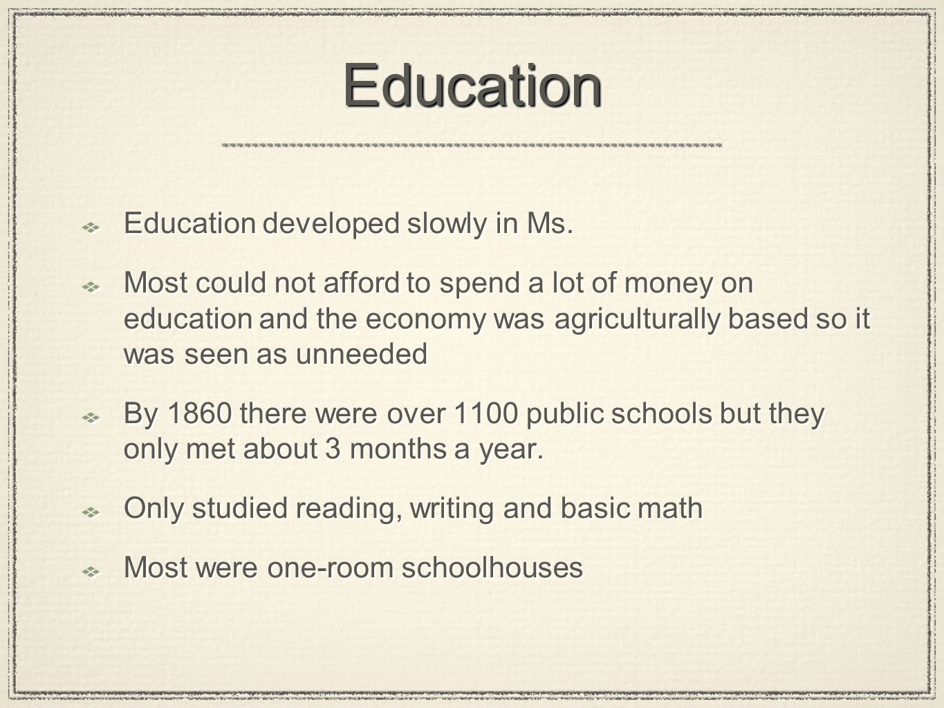 EducationEducation Education developed slowly in Ms. Most could not afford to spend a lot of money on education and the economy was agriculturally bas