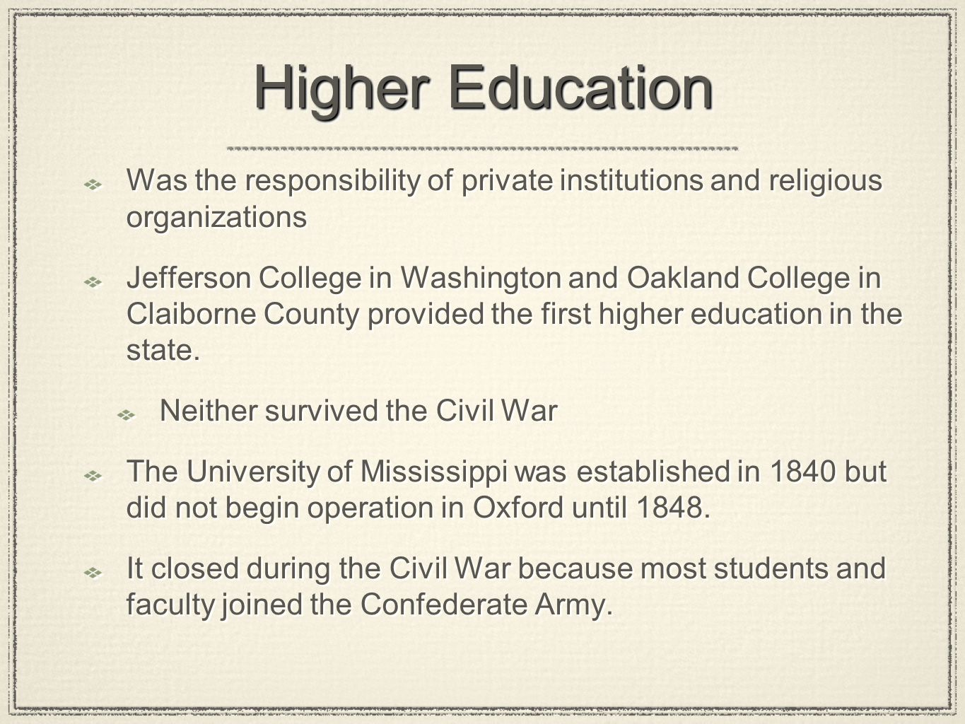 Higher Education Was the responsibility of private institutions and religious organizations Jefferson College in Washington and Oakland College in Cla