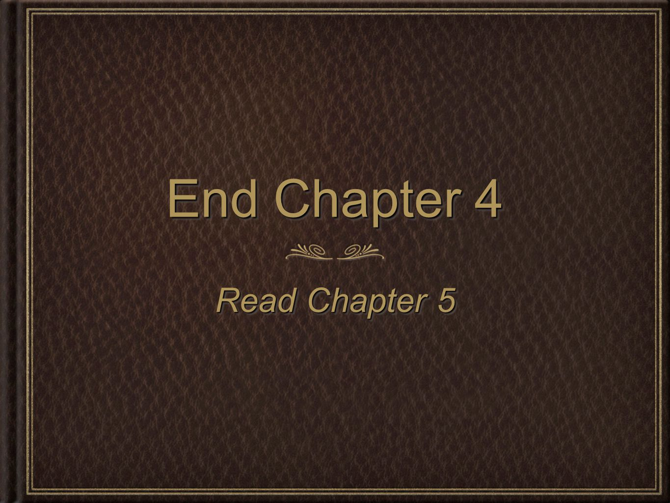End Chapter 4 Read Chapter 5