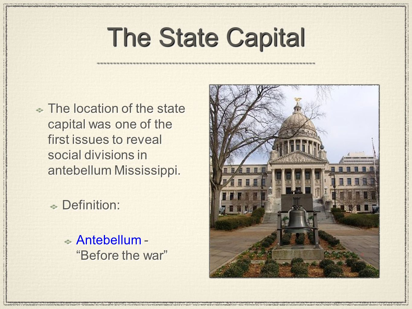 The State Capital The location of the state capital was one of the first issues to reveal social divisions in antebellum Mississippi. Definition: Ante