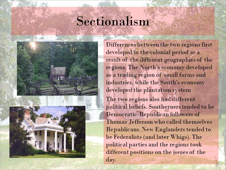 Sectionalism Differences between the two regions first developed in the colonial period as a result of the different geographies of the regions. The N