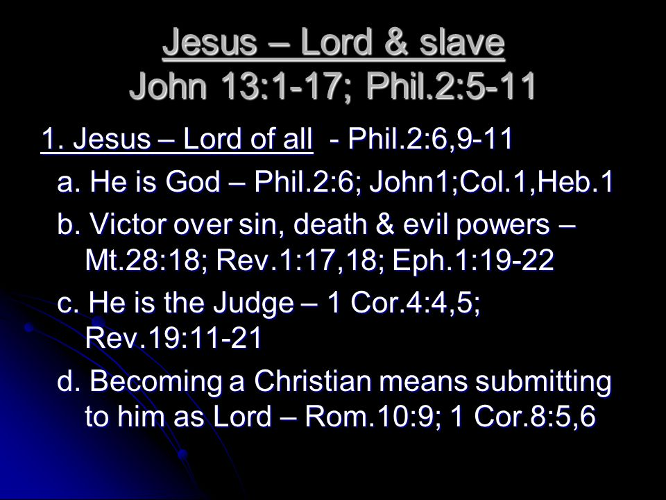 Jesus – Lord & slave John 13:1-17; Phil.2:5-11 1. Jesus – Lord of all - Phil.2:6,9-11 a.