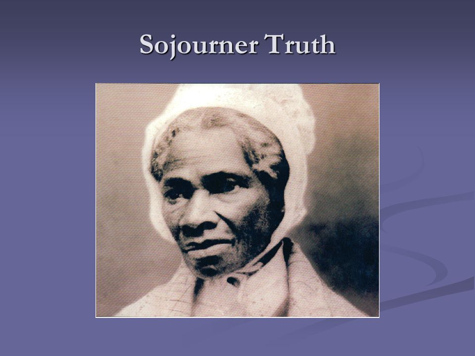 Her Early Life as a Slave Sojourner Truth was born Isabella to her parents, James and Betsey, around 1797.