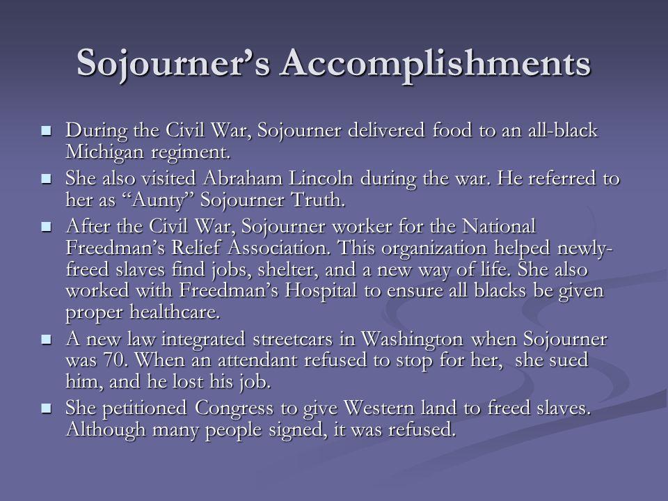 Sojourner's Accomplishments During the Civil War, Sojourner delivered food to an all-black Michigan regiment. During the Civil War, Sojourner delivere