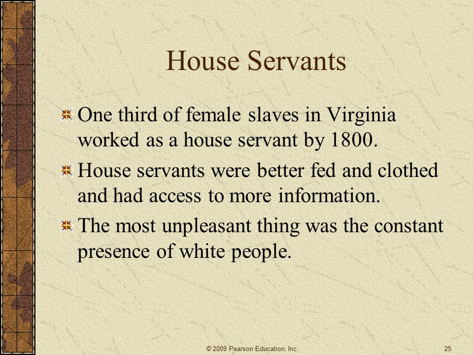 House Servants One third of female slaves in Virginia worked as a house servant by 1800.