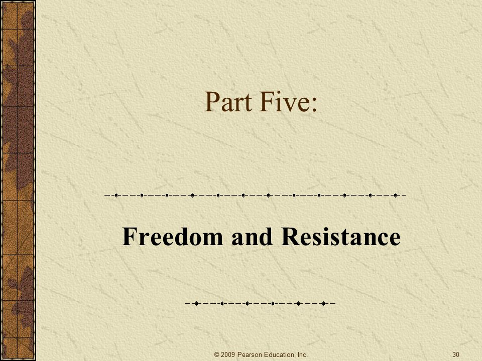 Part Five: Freedom and Resistance 30© 2009 Pearson Education, Inc.
