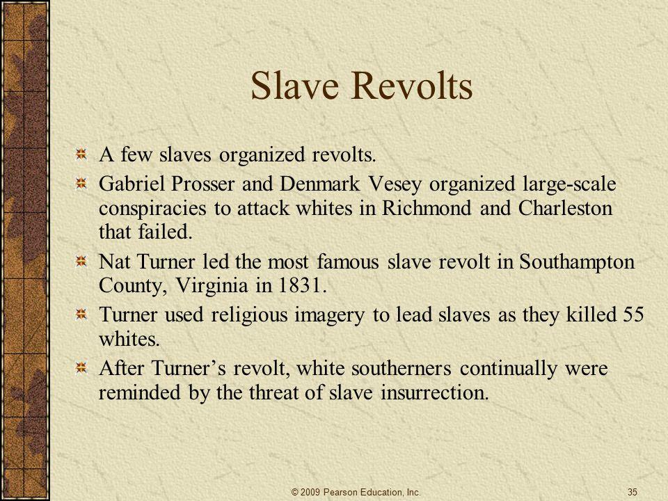 Slave Revolts A few slaves organized revolts.