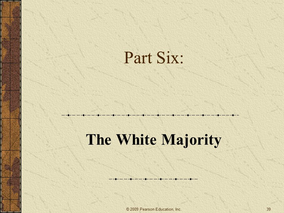 Part Six: The White Majority 39© 2009 Pearson Education, Inc.