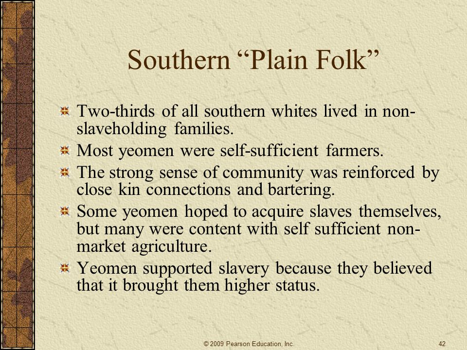 Southern Plain Folk Two-thirds of all southern whites lived in non- slaveholding families.