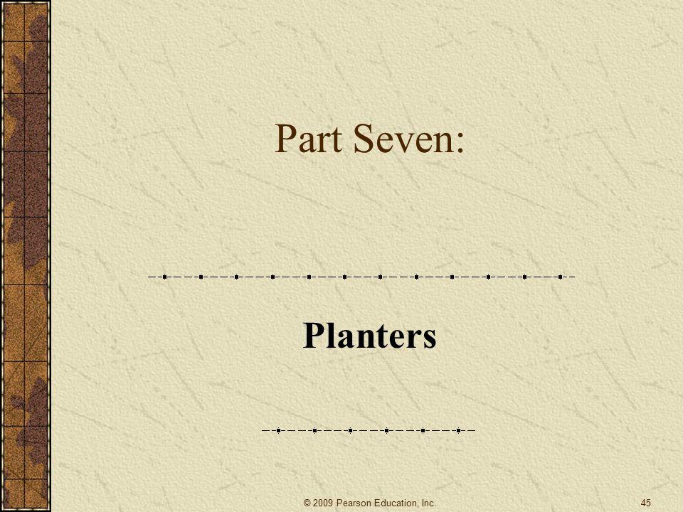 Part Seven: Planters 45© 2009 Pearson Education, Inc.