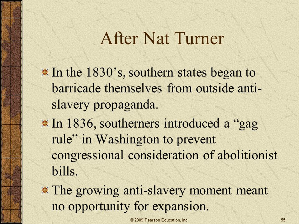 After Nat Turner In the 1830's, southern states began to barricade themselves from outside anti- slavery propaganda.